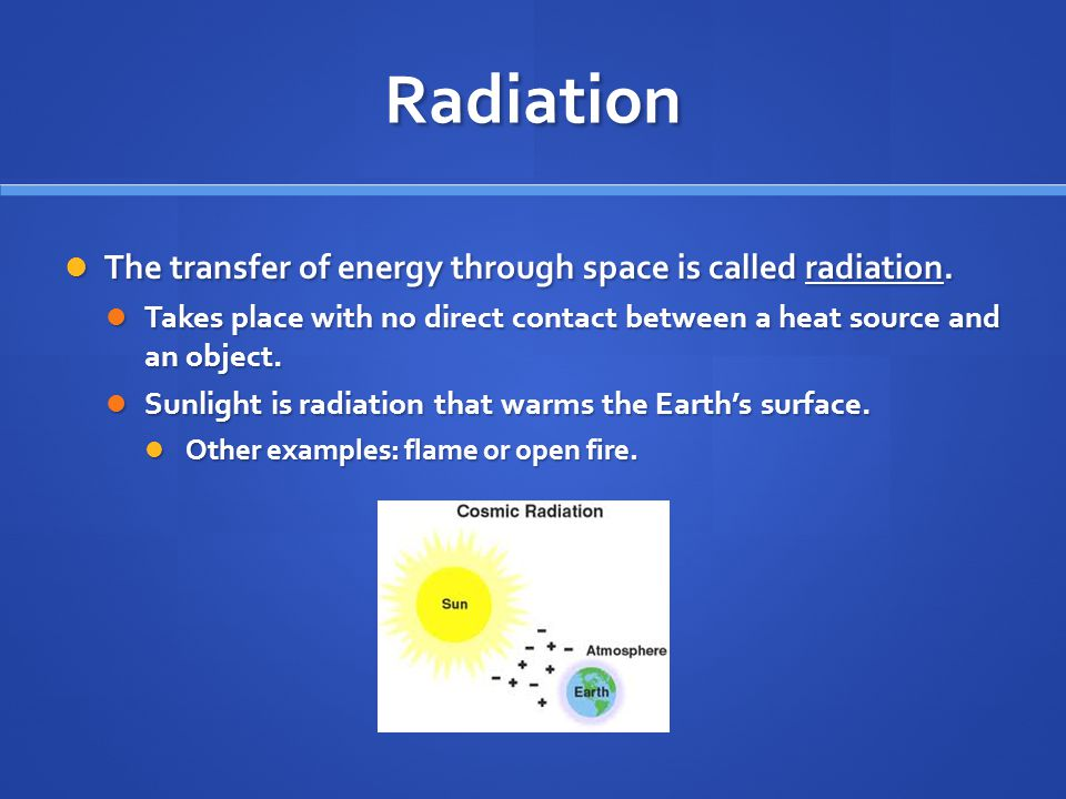 Radiation The transfer of energy through space is called radiation.