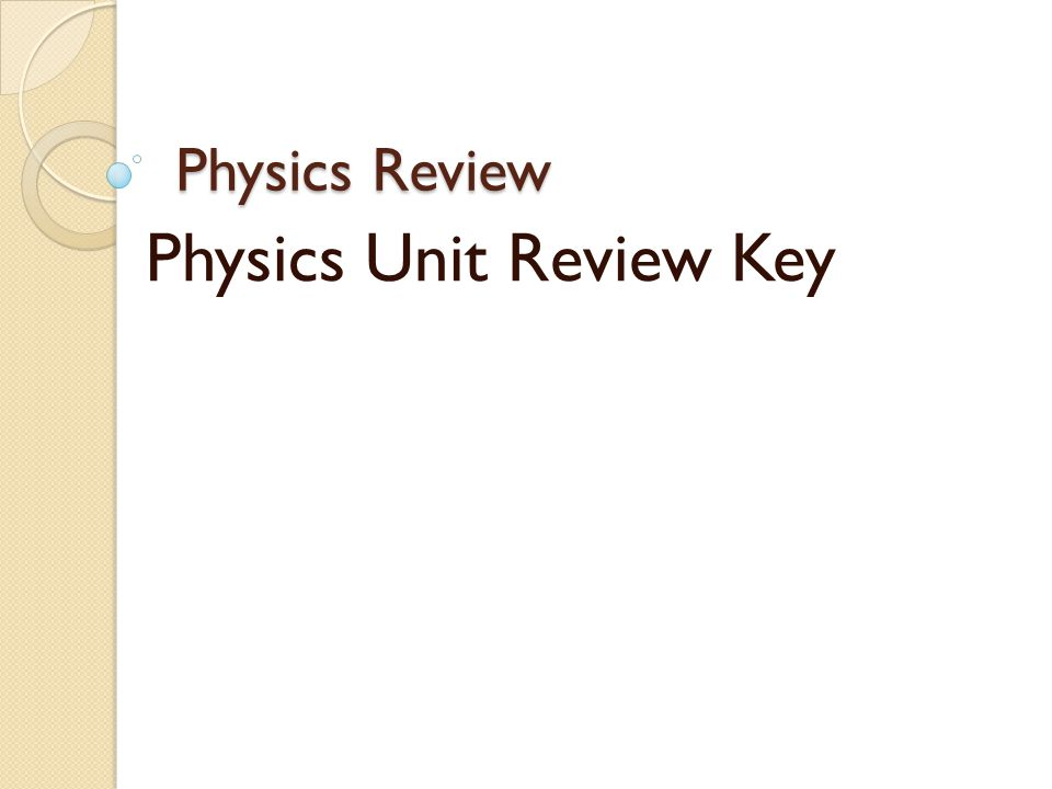 Physics Review Physics Unit Review Key