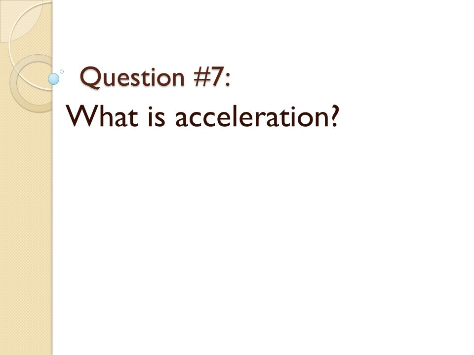 Question #7: What is acceleration