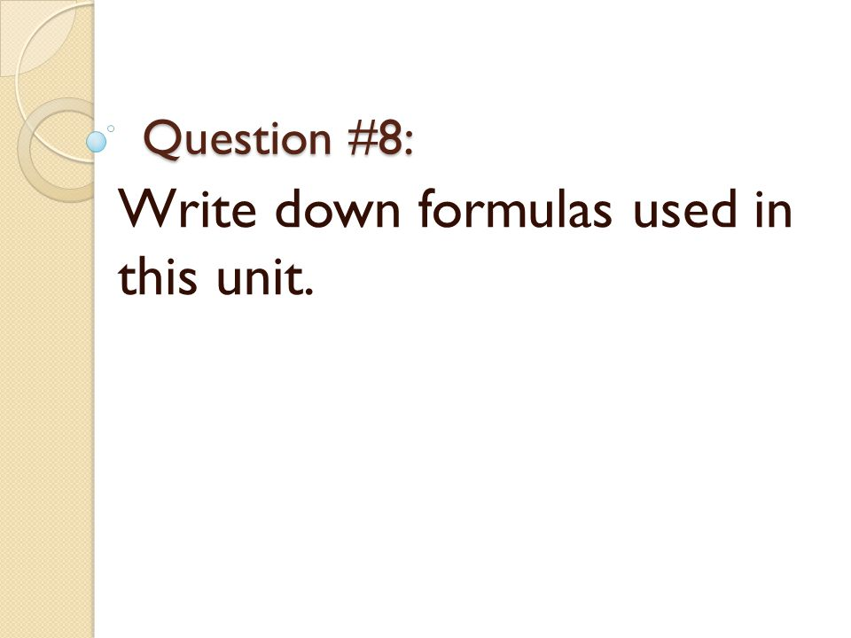 Question #8: Write down formulas used in this unit.