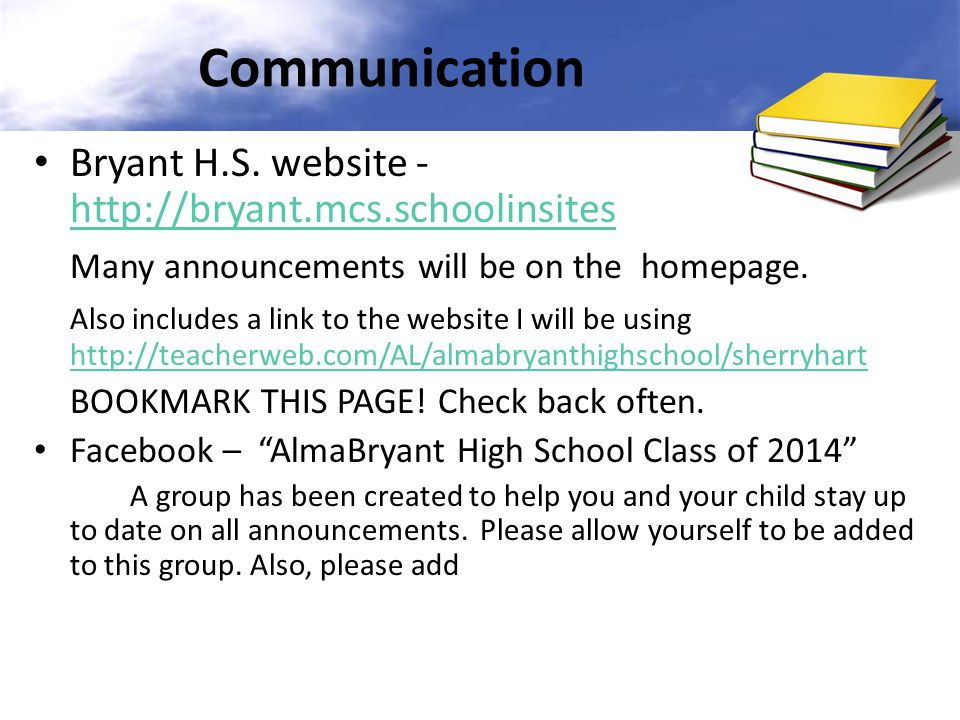 Communication Bryant H.S. website - http://bryant.mcs.schoolinsites http://bryant.mcs.schoolinsites Many announcements will be on the homepage. Also i