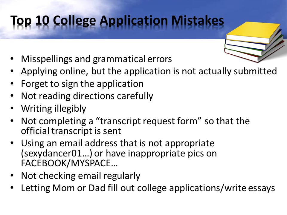 Misspellings and grammatical errors Applying online, but the application is not actually submitted Forget to sign the application Not reading directio