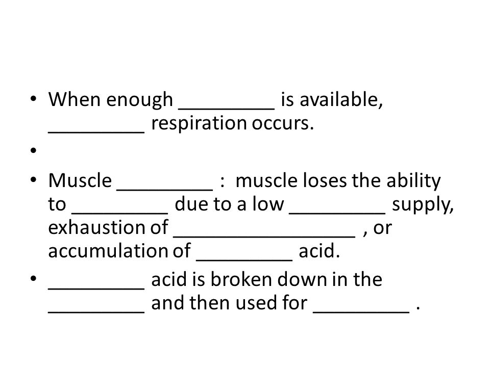 When enough _________ is available, _________ respiration occurs.