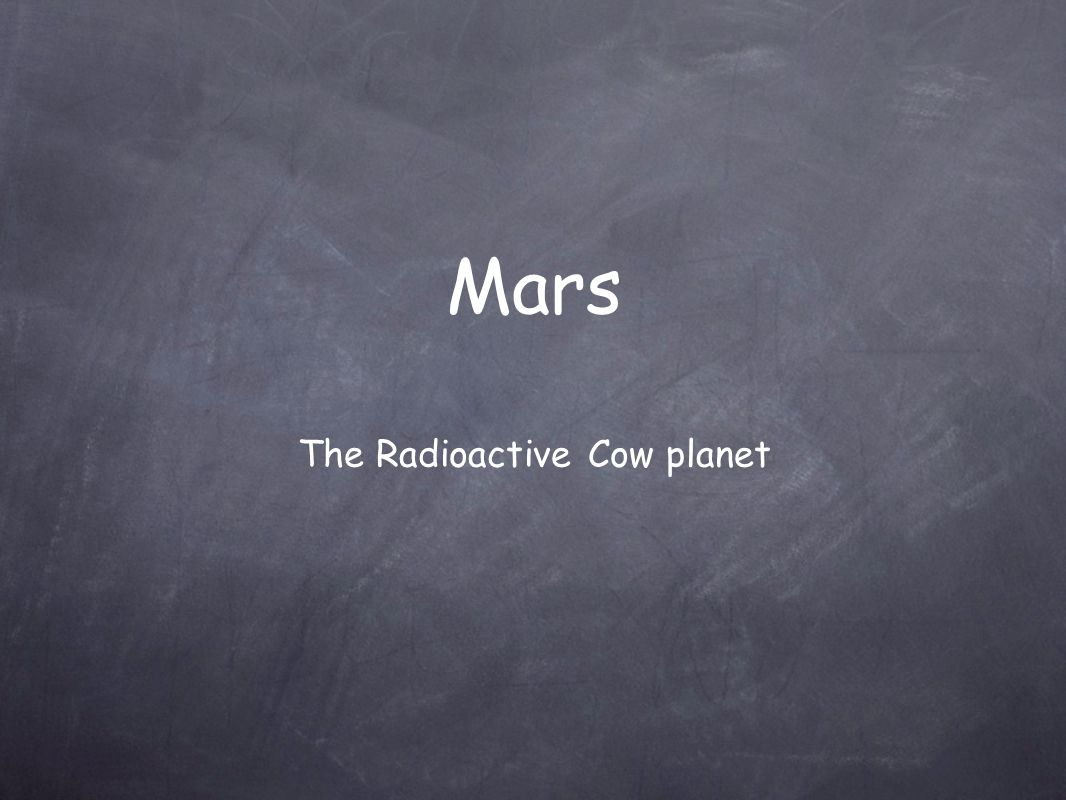 Mars The Radioactive Cow planet
