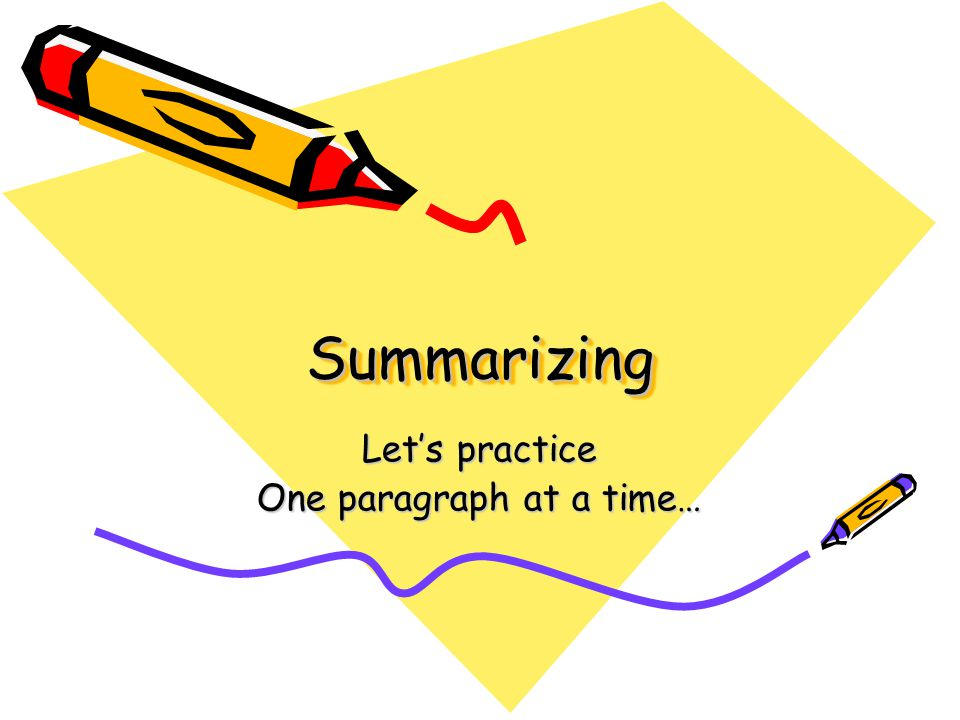 SummarizingSummarizing Let's practice One paragraph at a time…