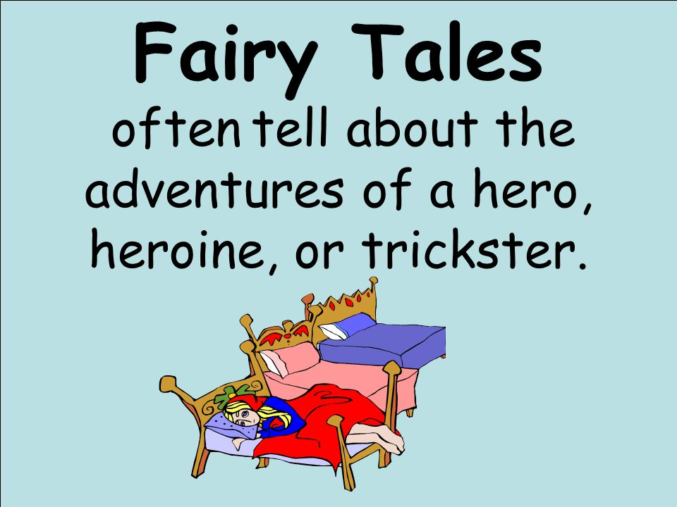 Fairy Tales often tell about the adventures of a hero, heroine, or trickster.