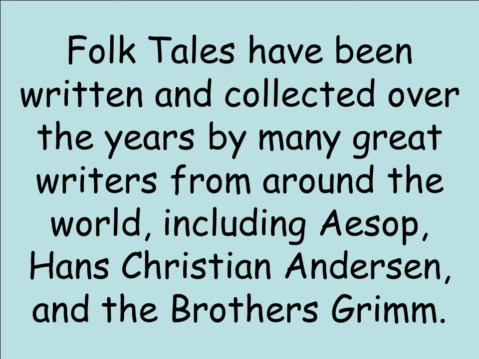 Modern day writers have also written versions of folk tales.