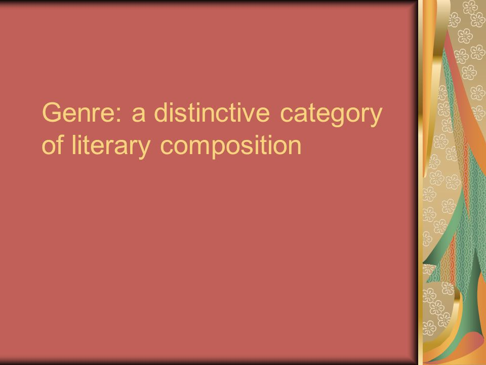 Genre: a distinctive category of literary composition