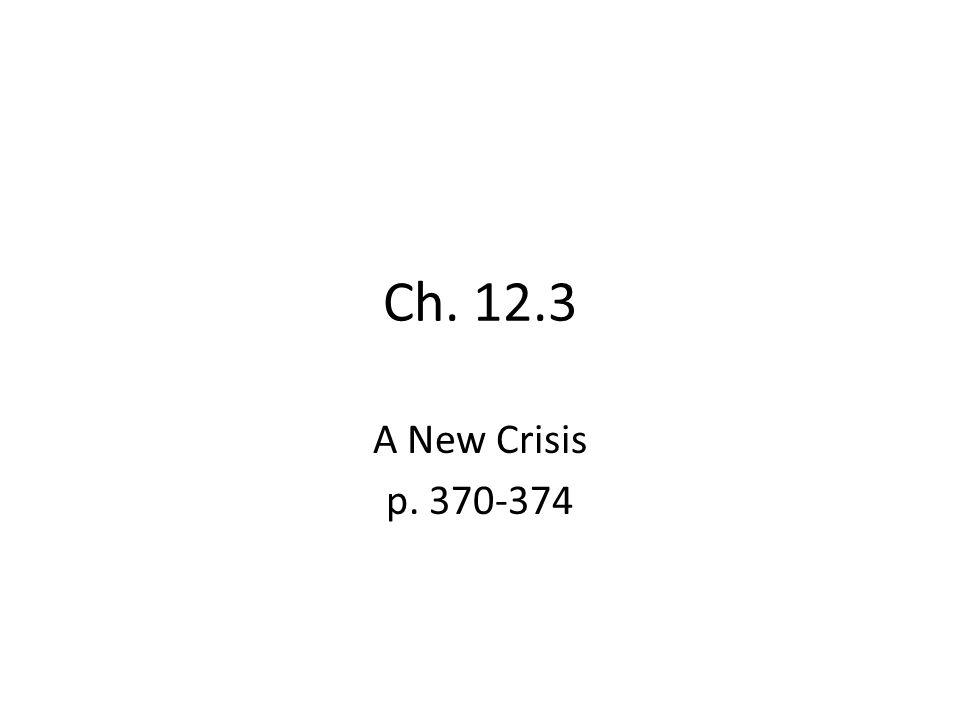 Ch. 12.3 A New Crisis p. 370-374