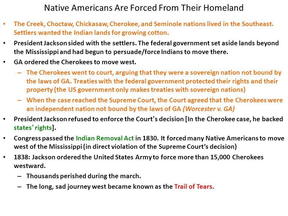 Native Americans Are Forced From Their Homeland The Creek, Choctaw, Chickasaw, Cherokee, and Seminole nations lived in the Southeast.