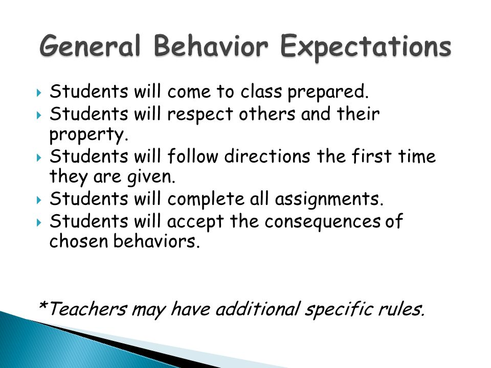  Students will come to class prepared.  Students will respect others and their property.