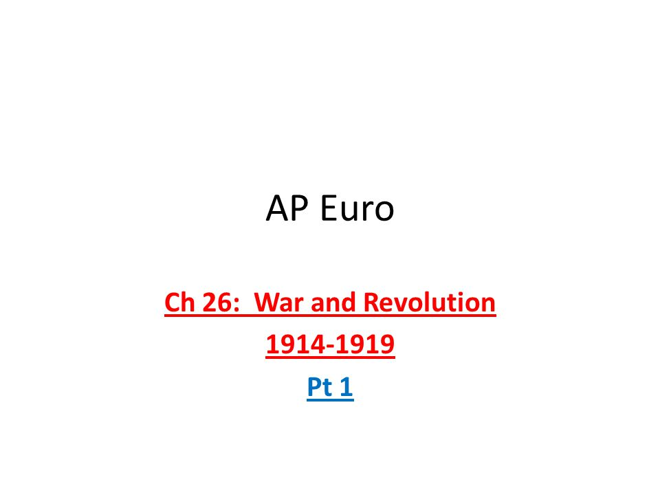 AP Euro Ch 26: War and Revolution 1914-1919 Pt 1