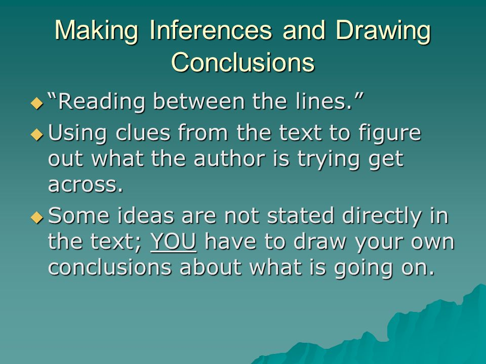 """Making Inferences and Drawing Conclusions  """"Reading between the lines.""""  Using clues from the text to figure out what the author is trying get acros"""