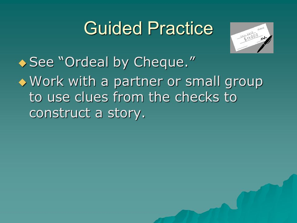 """Guided Practice  See """"Ordeal by Cheque.""""  Work with a partner or small group to use clues from the checks to construct a story."""