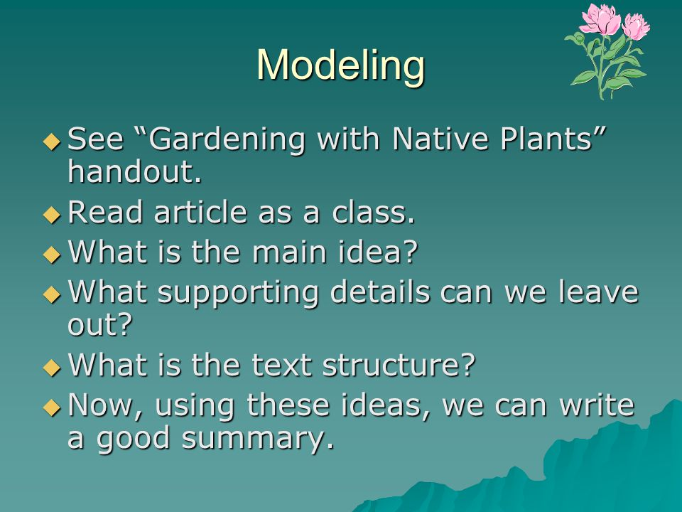 """Modeling  See """"Gardening with Native Plants"""" handout.  Read article as a class.  What is the main idea?  What supporting details can we leave out?"""