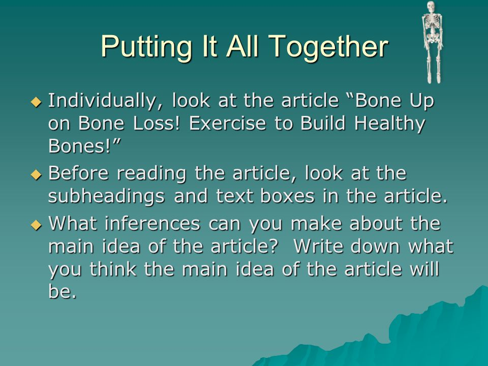 """Putting It All Together  Individually, look at the article """"Bone Up on Bone Loss! Exercise to Build Healthy Bones!""""  Before reading the article, loo"""