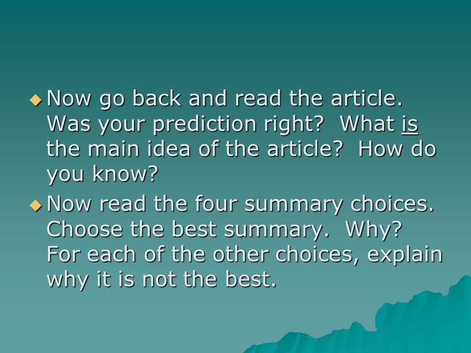  Now go back and read the article. Was your prediction right? What is the main idea of the article? How do you know?  Now read the four summary choi