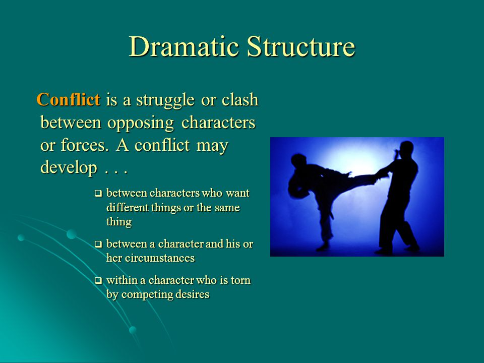 Conflict is a struggle or clash between opposing characters or forces.