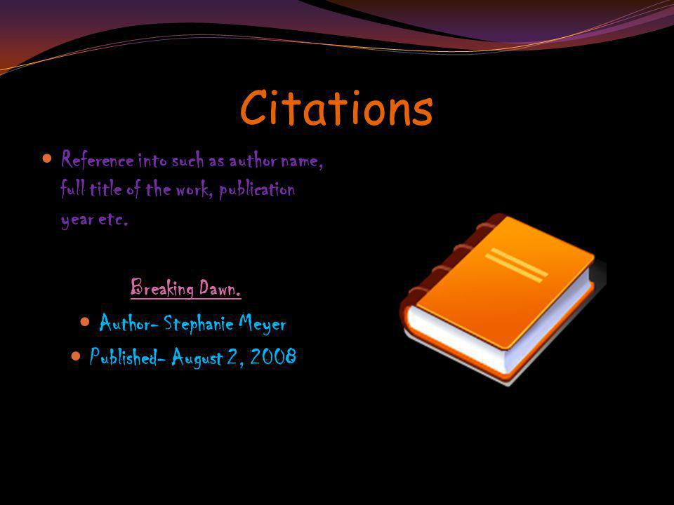 Citations Reference into such as author name, full title of the work, publication year etc.