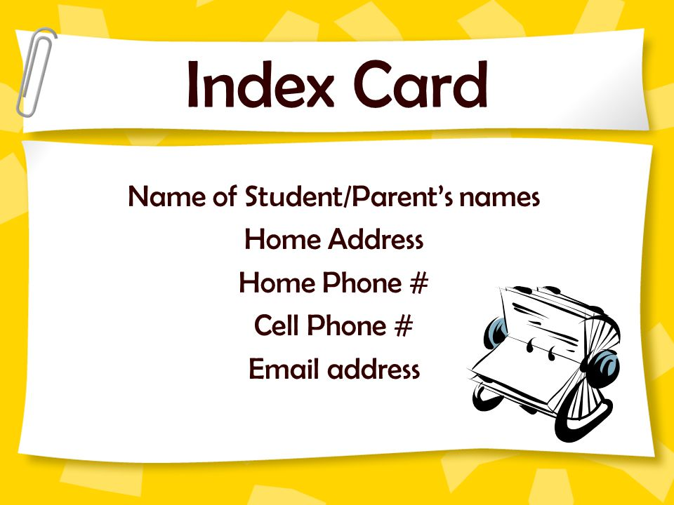 Index Card Name of Student/Parent's names Home Address Home Phone # Cell Phone # Email address
