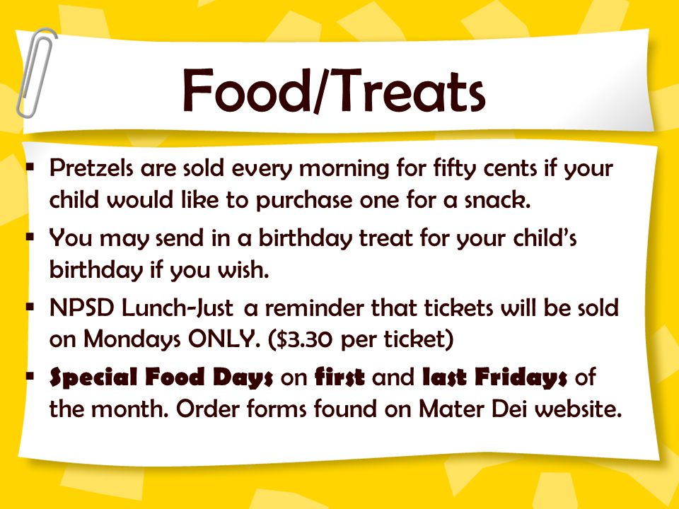 Food/Treats  Pretzels are sold every morning for fifty cents if your child would like to purchase one for a snack.