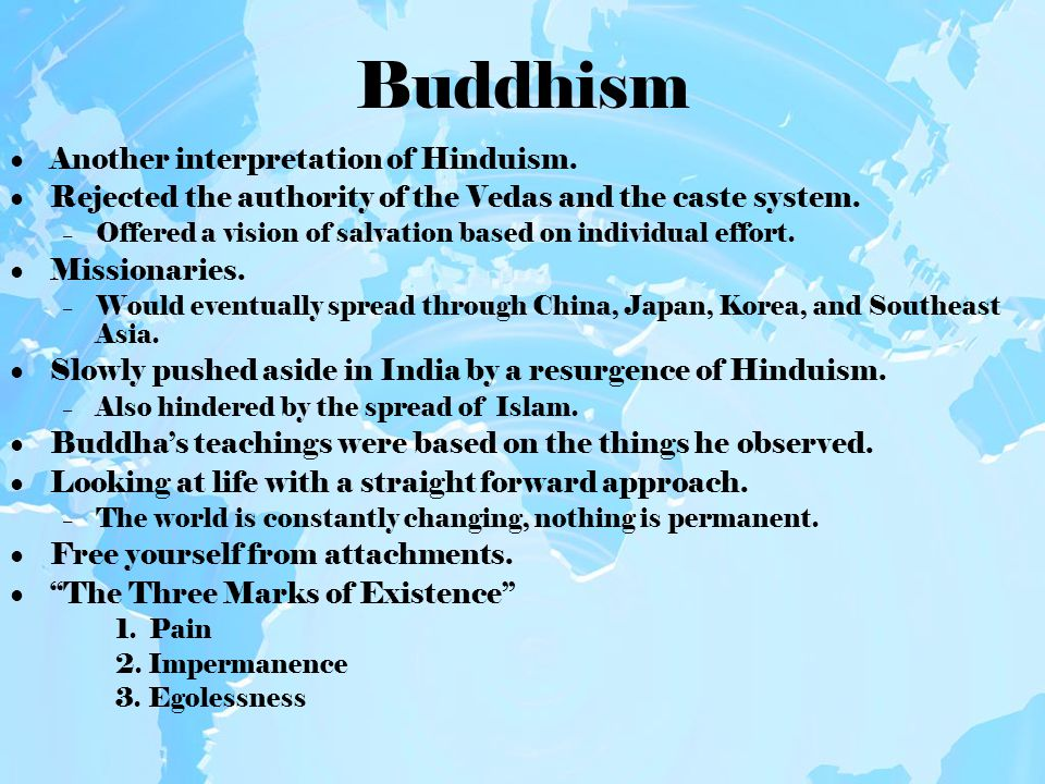 Buddhism Another interpretation of Hinduism. Rejected the authority of the Vedas and the caste system. – Offered a vision of salvation based on indivi