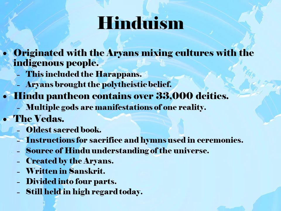Originated with the Aryans mixing cultures with the indigenous people. – This included the Harappans. – Aryans brought the polytheistic belief. Hindu