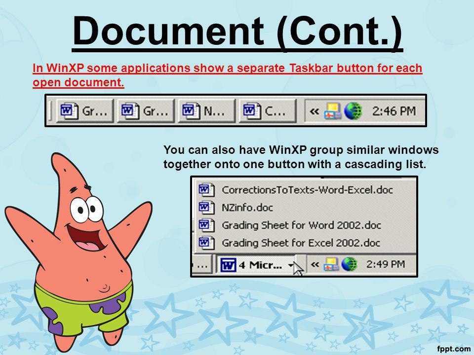 Document (Cont.) In WinXP some applications show a separate Taskbar button for each open document. You can also have WinXP group similar windows toget