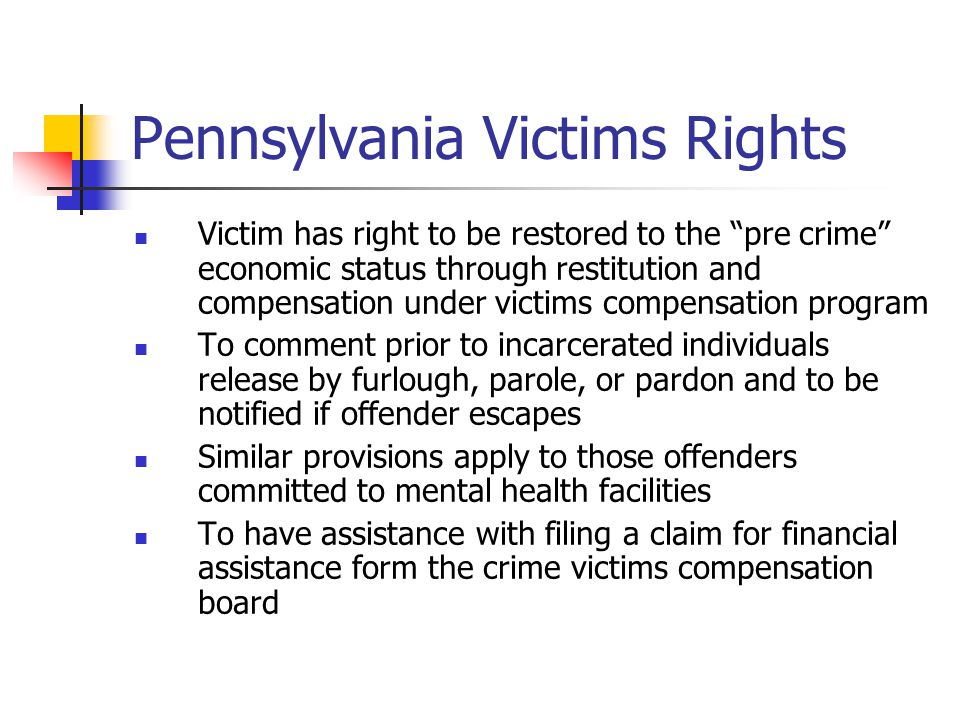 "Pennsylvania Victims Rights Victim has right to be restored to the ""pre crime"" economic status through restitution and compensation under victims comp"