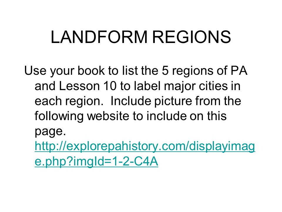 LANDFORM REGIONS Use your book to list the 5 regions of PA and Lesson 10 to label major cities in each region.