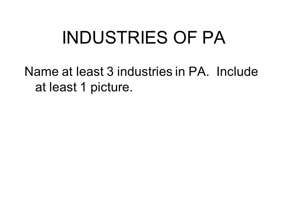 INDUSTRIES OF PA Name at least 3 industries in PA. Include at least 1 picture.
