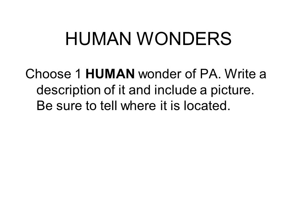 HUMAN WONDERS Choose 1 HUMAN wonder of PA. Write a description of it and include a picture.