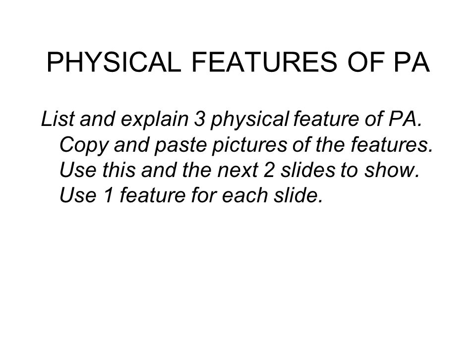 PHYSICAL FEATURES OF PA List and explain 3 physical feature of PA.