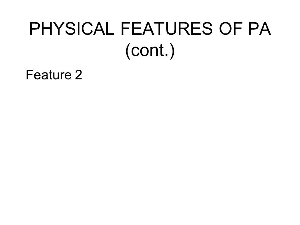 PHYSICAL FEATURES OF PA (cont.) Feature 2