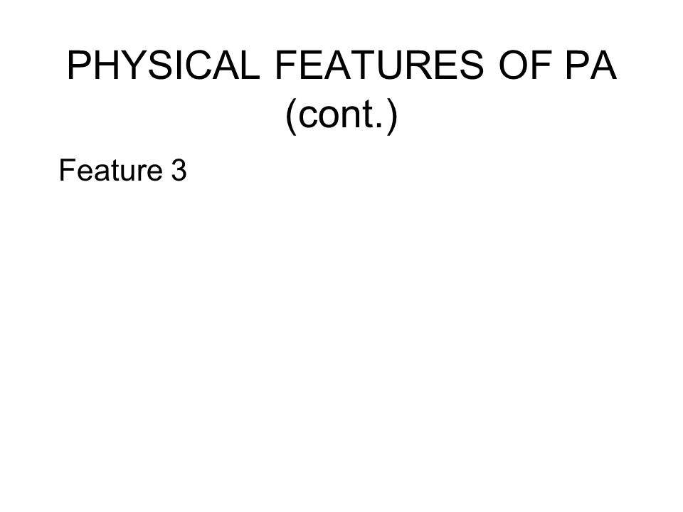 PHYSICAL FEATURES OF PA (cont.) Feature 3