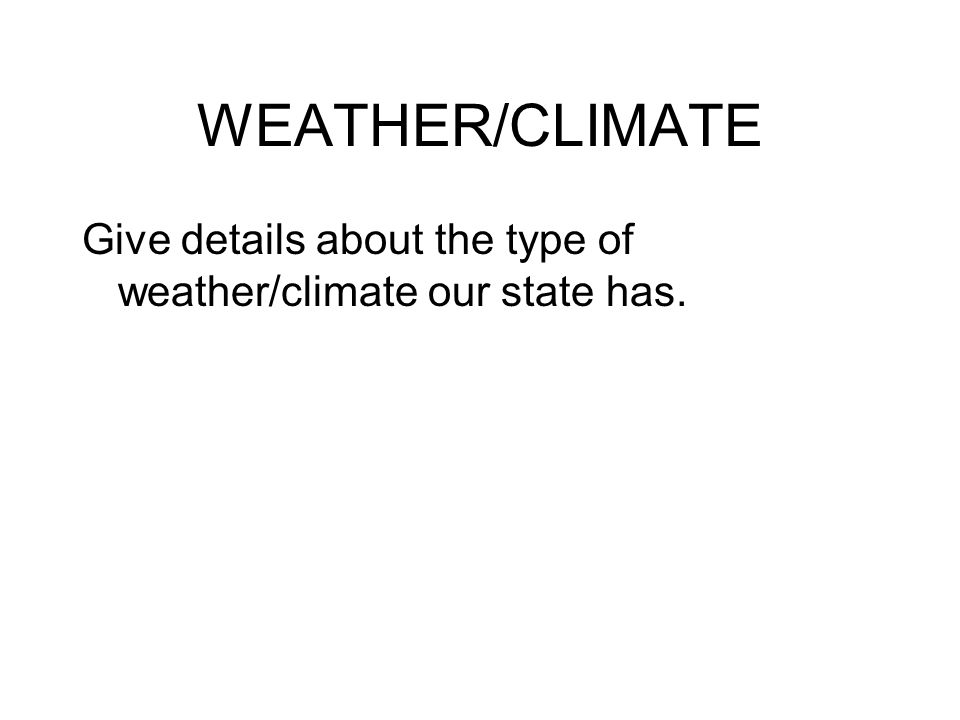 WEATHER/CLIMATE Give details about the type of weather/climate our state has.
