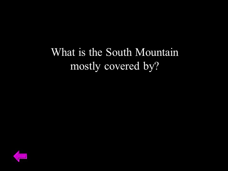 What is the South Mountain mostly covered by?
