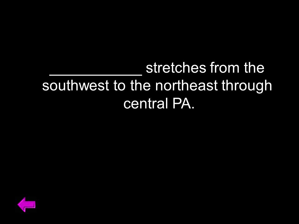 ___________ stretches from the southwest to the northeast through central PA.