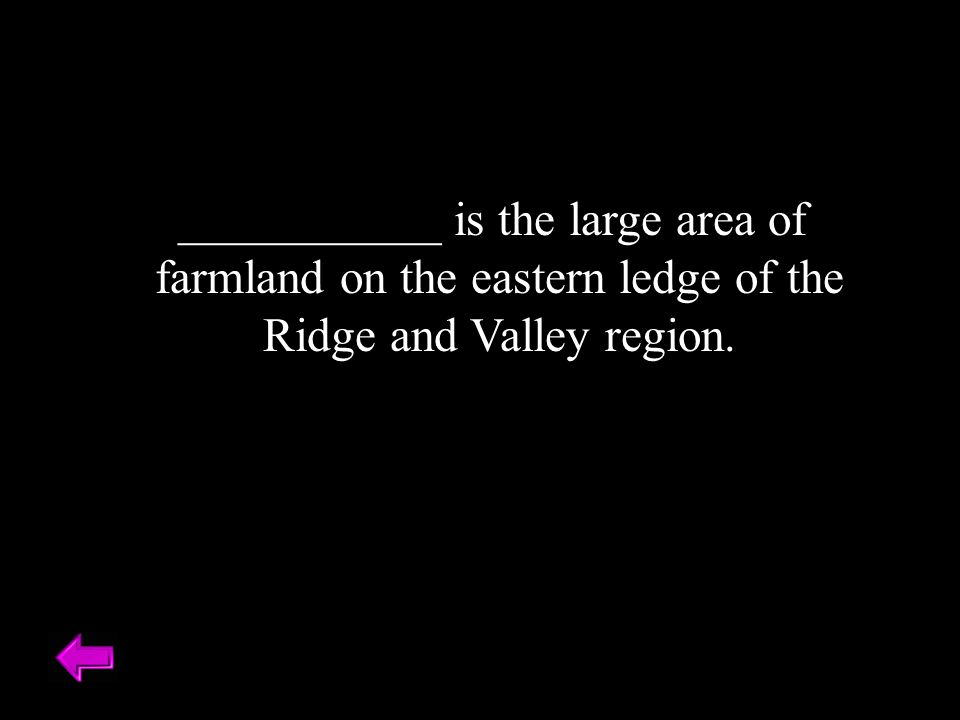 ___________ is the large area of farmland on the eastern ledge of the Ridge and Valley region.