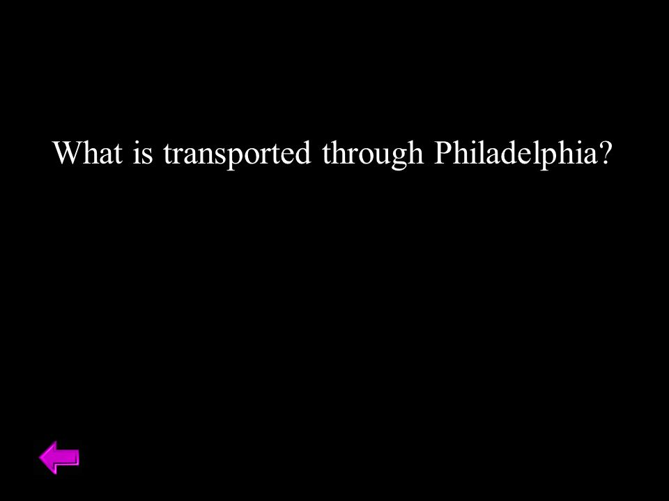 What is transported through Philadelphia?