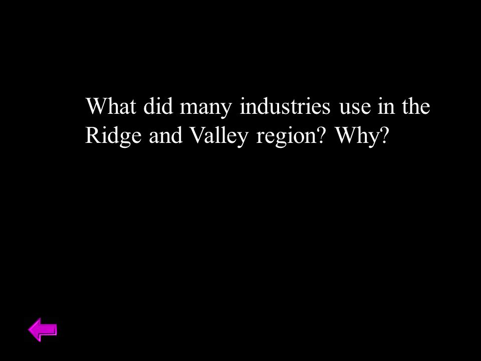 What did many industries use in the Ridge and Valley region? Why?