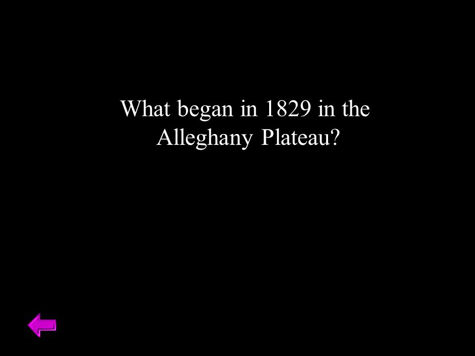 What began in 1829 in the Alleghany Plateau?