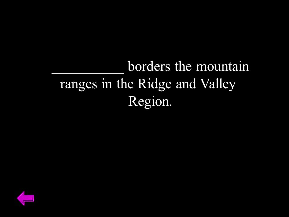 __________ borders the mountain ranges in the Ridge and Valley Region.