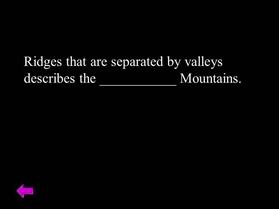 Ridges that are separated by valleys describes the ___________ Mountains.