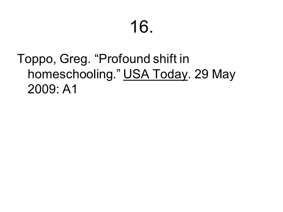16. Toppo, Greg. Profound shift in homeschooling. USA Today. 29 May 2009: A1