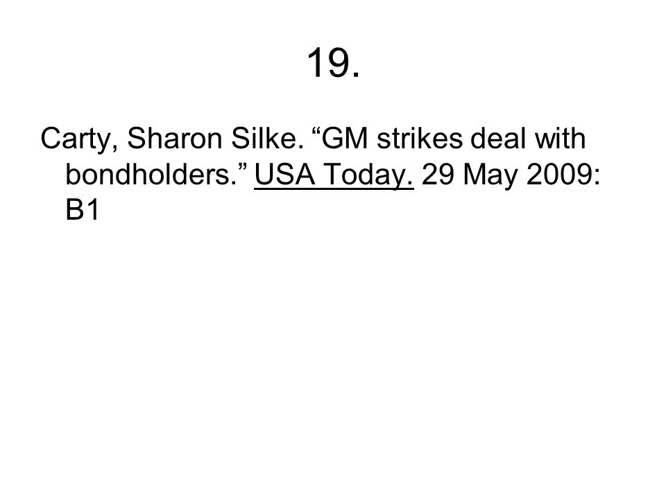19. Carty, Sharon Silke. GM strikes deal with bondholders. USA Today. 29 May 2009: B1