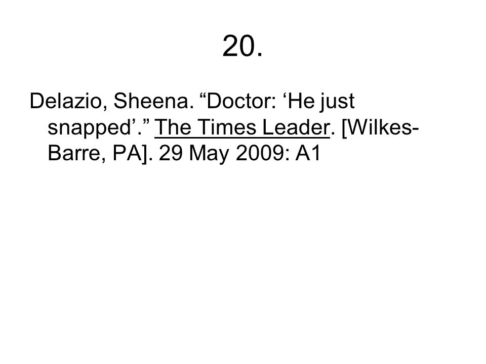 20. Delazio, Sheena. Doctor: 'He just snapped'. The Times Leader.