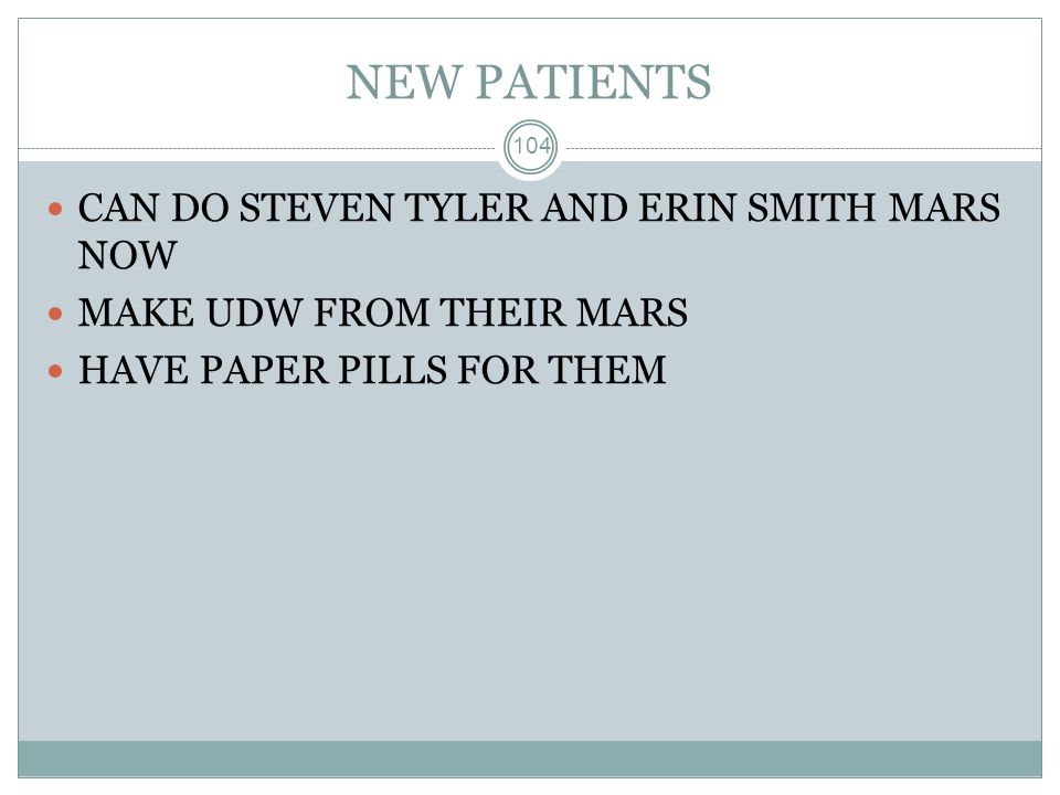 NEW PATIENTS 104 CAN DO STEVEN TYLER AND ERIN SMITH MARS NOW MAKE UDW FROM THEIR MARS HAVE PAPER PILLS FOR THEM