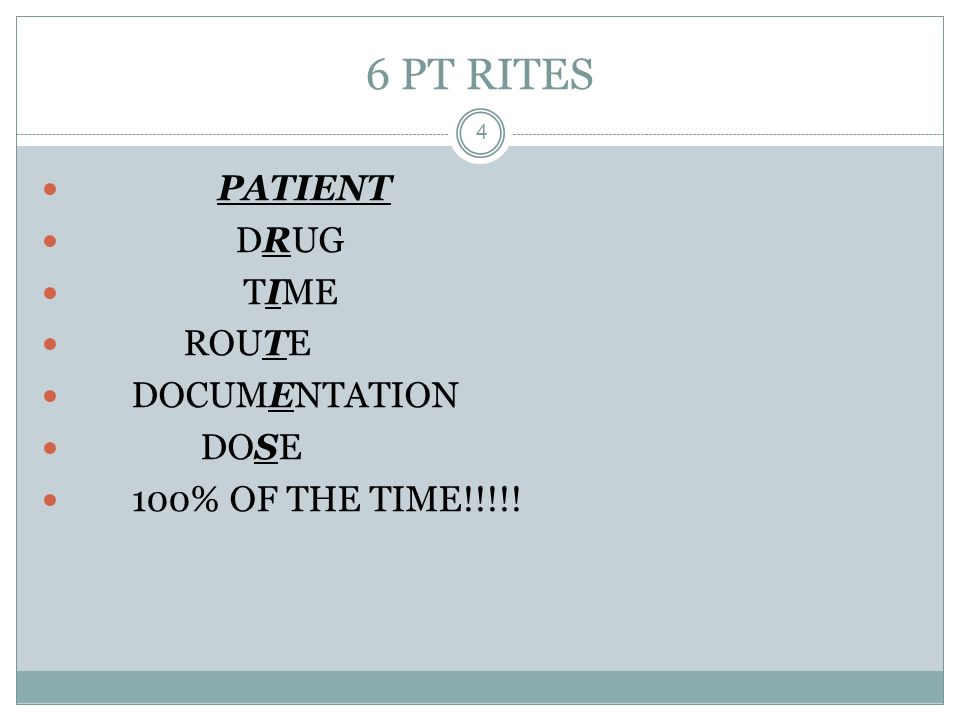 6 PT RITES 4 PATIENT DRUG TIME ROUTE DOCUMENTATION DOSE 100% OF THE TIME!!!!!
