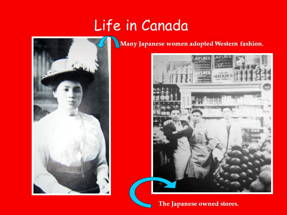 Life in Canada Many Japanese women adopted Western fashion. The Japanese owned stores.